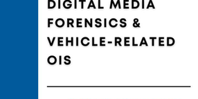 Digital Media Forensics & Vehicle-Related Officer Involved Shootings: Critical Incident Scene Reconstruction