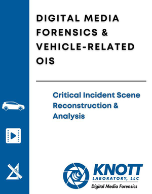 Digital Media Forensics & Vehicle-Related Officer Involved Shootings: Critical Incident Scene...