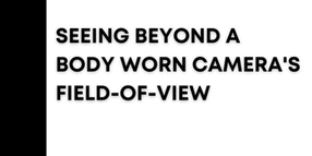 Seeing Beyond a Body Worn Camera's Field of View: Digital Media Forensics & Officer-Involved Shootings