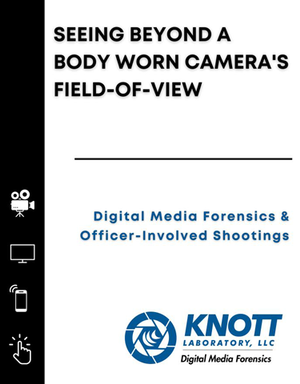 Seeing Beyond a Body Worn Camera's Field of View: Digital Media Forensics & Officer-Involved...