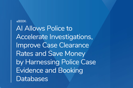 Harness your Department's Booking Database to Identify Suspect Leads Faster, Accelerate Case Clearance Rates and Save Money with AI