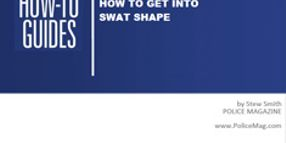 How To Get Into SWAT Shape