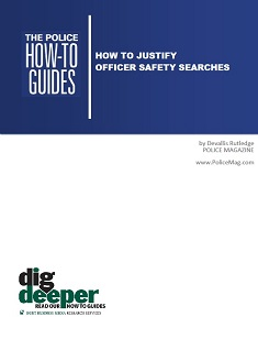 How To Justify Officer Safety Searches